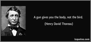 quote-a-gun-gives-you-the-body-not-the-bird-henry-david-thoreau-272773